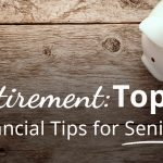 Retirement: Top Six Financial Tips for Seniors