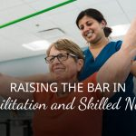 Raising the Bar in Rehabilitation and Skilled Nursing